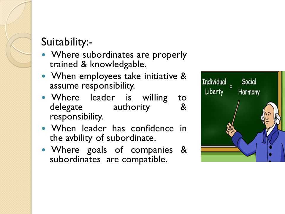 Suitability:- Where subordinates are properly trained & knowledgable.