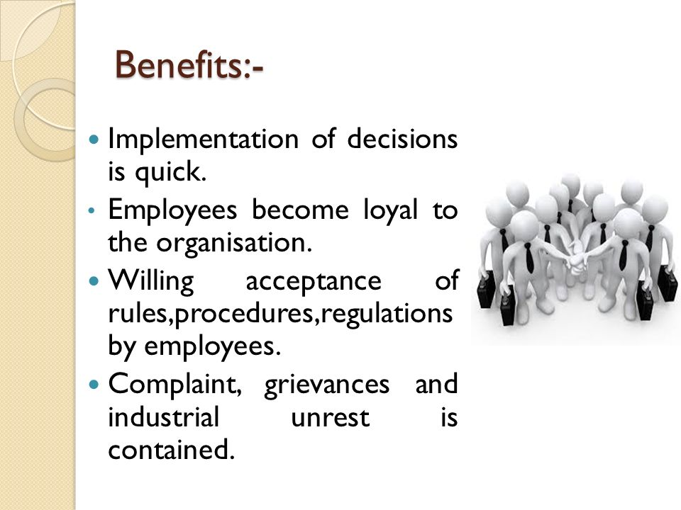 Benefits:- Implementation of decisions is quick.