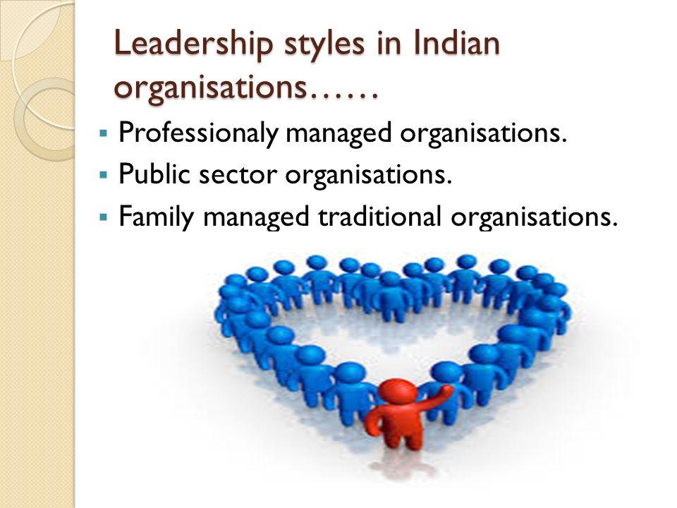 Leadership styles in Indian organisations……