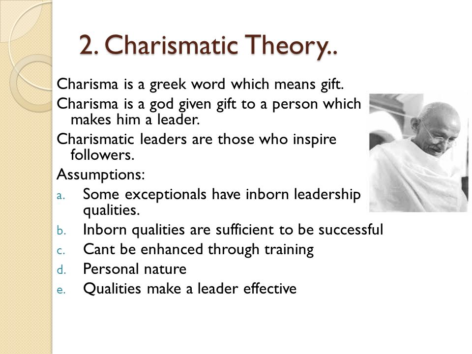 2. Charismatic Theory.. Charisma is a greek word which means gift.