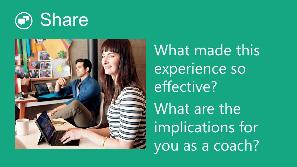 Share What made this experience so effective What are the implications for you as a coach