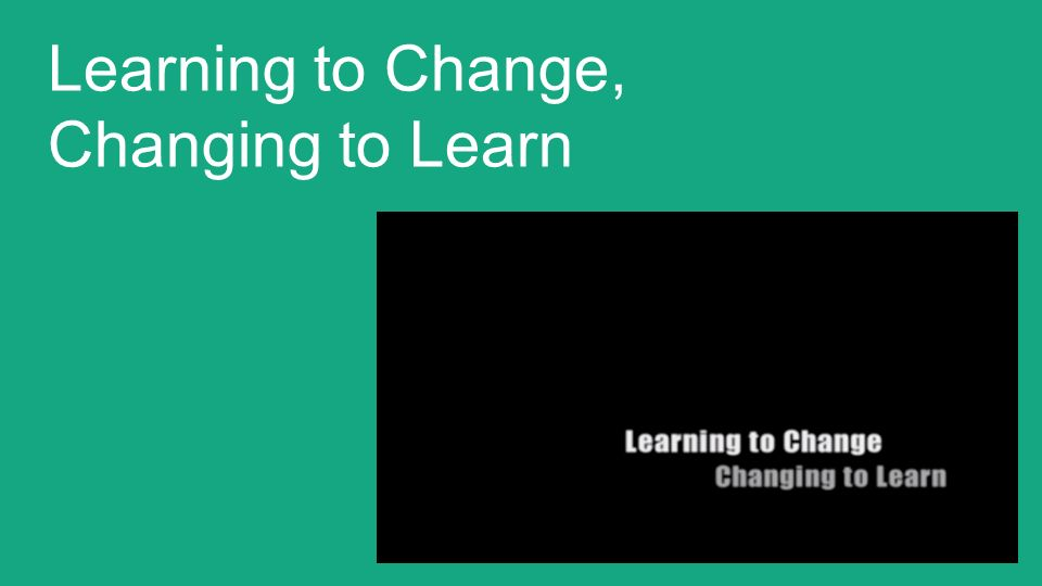 Learning to Change, Changing to Learn