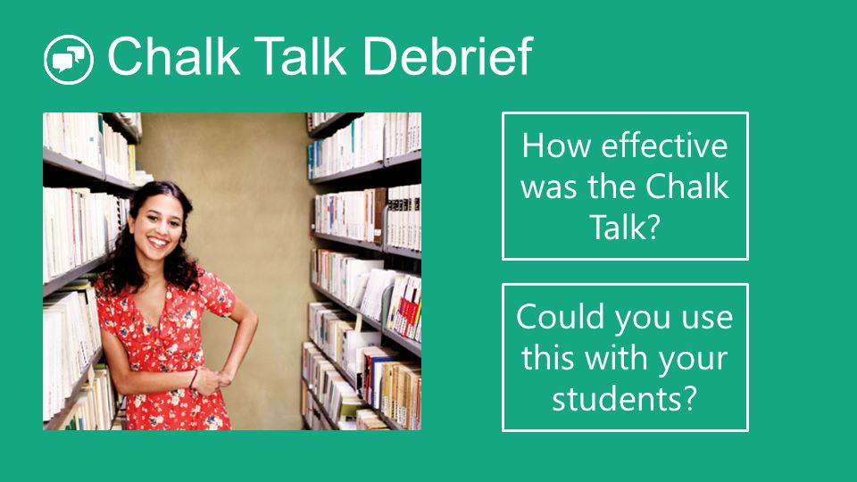 Chalk Talk Debrief How effective was the Chalk Talk Could you use this with your students