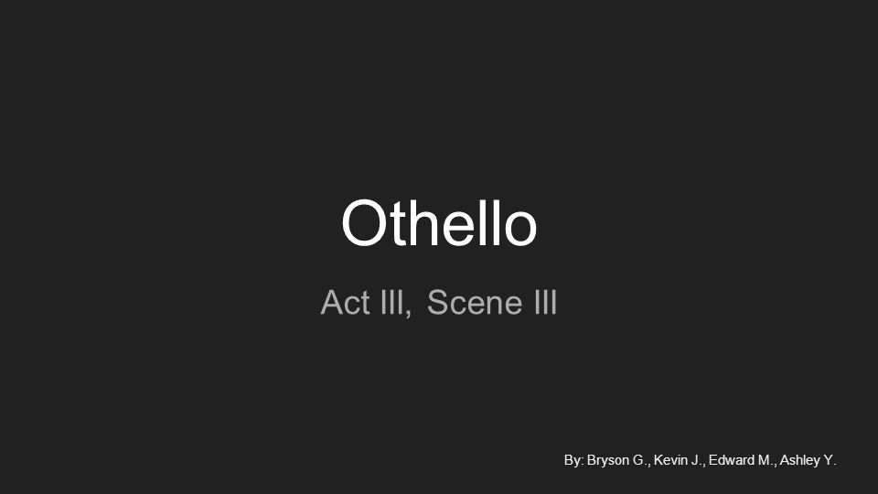 othello essay act 3 scene 3 Othello: act 3 study/discussion questions scene 1: 1 who brings in the musicians why 2 what does cassio ask the clown to do 3.