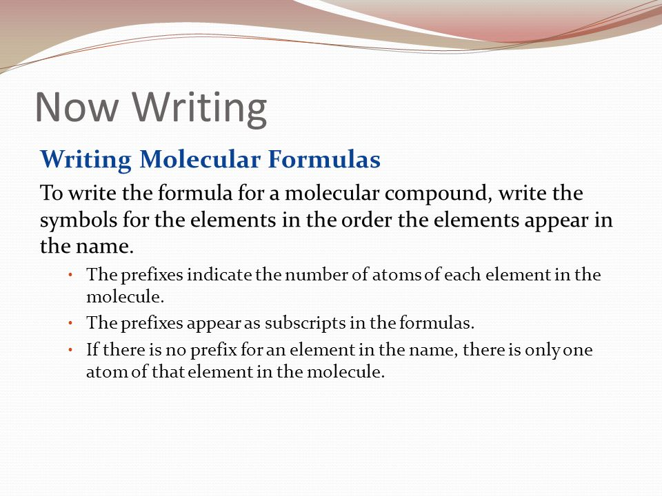 writing molecular formulas Writing formulas & names for molecular compounds / 2 metalloid) the name of this compound is silicon dioxide germanium, however, which is also a.