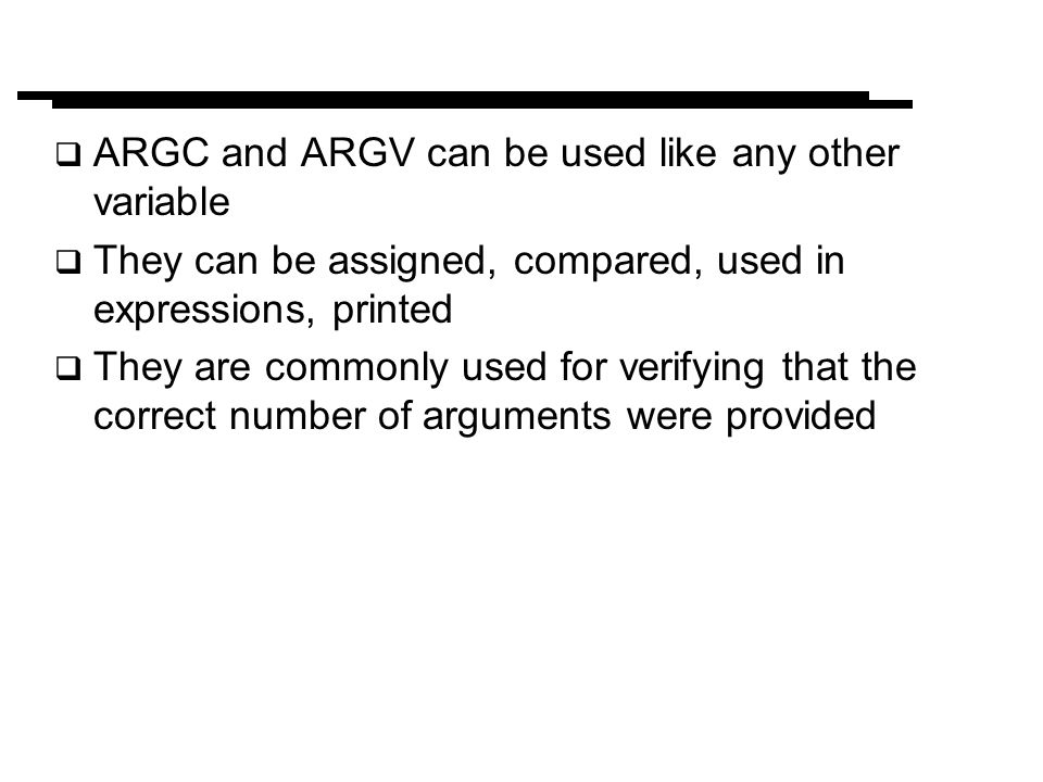 ARGC and ARGV can be used like any other variable