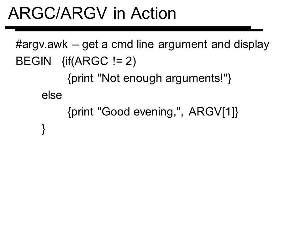 ARGC/ARGV in Action #argv.awk – get a cmd line argument and display