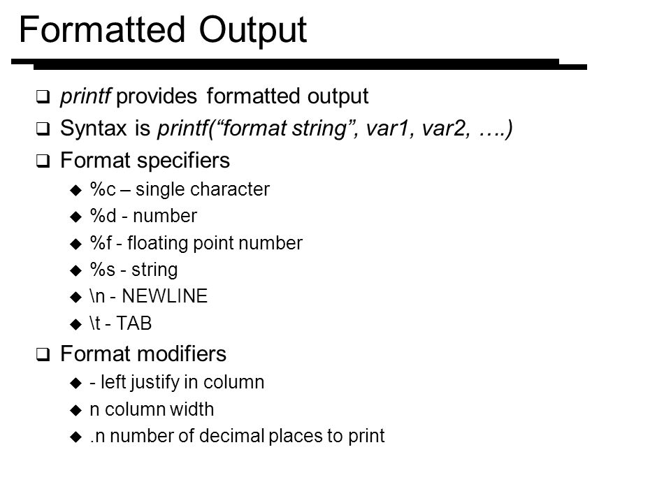 Formatted Output printf provides formatted output