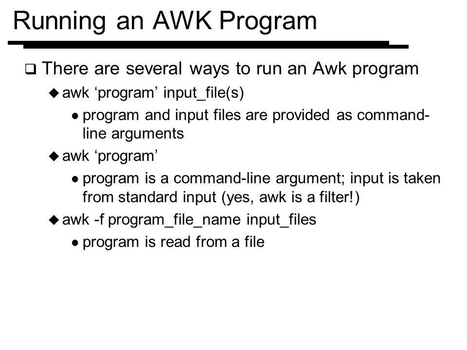 Running an AWK Program There are several ways to run an Awk program