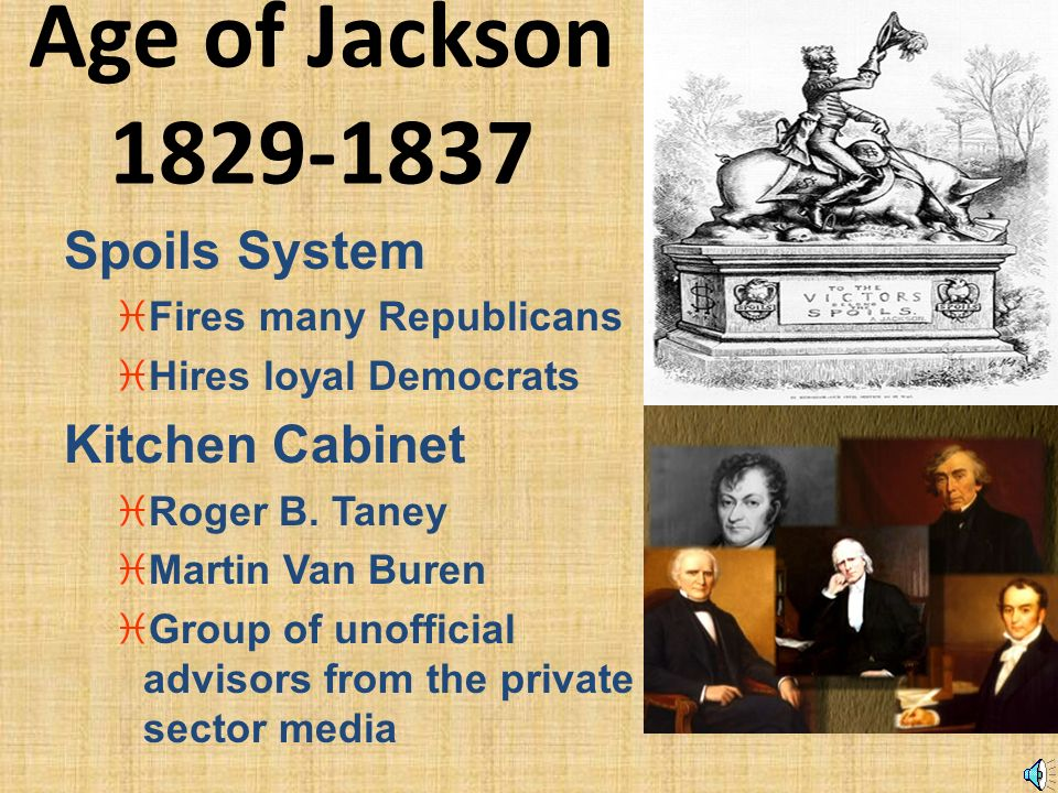 Age Of Jackson 1829 1837 Spoils System Kitchen Cabinet