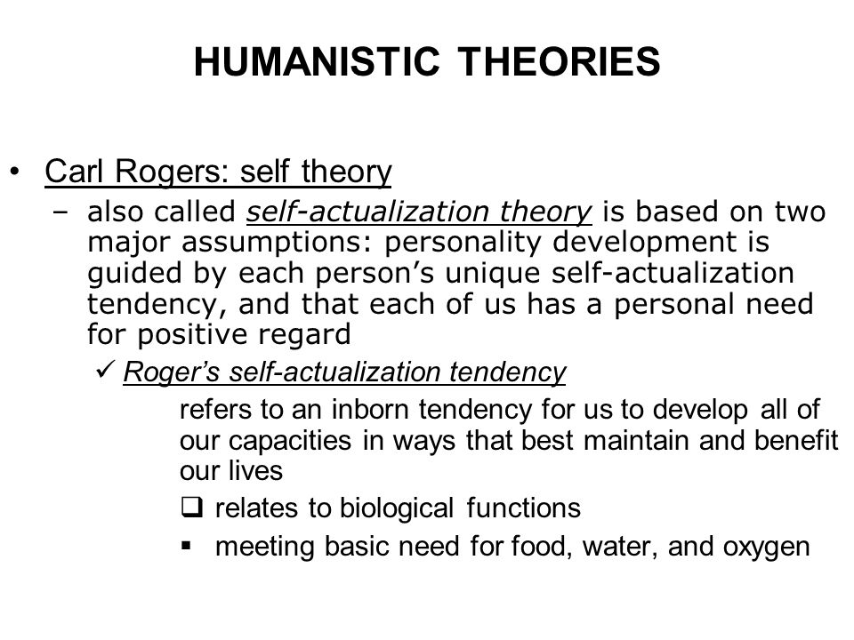 humanistic theories The humanistic theory is a psychology perspective that considers that all people are inherently good to reach the level of 'goodness' every person must go through certain phases in life this article discusses what those phases are and explains what this theory is.