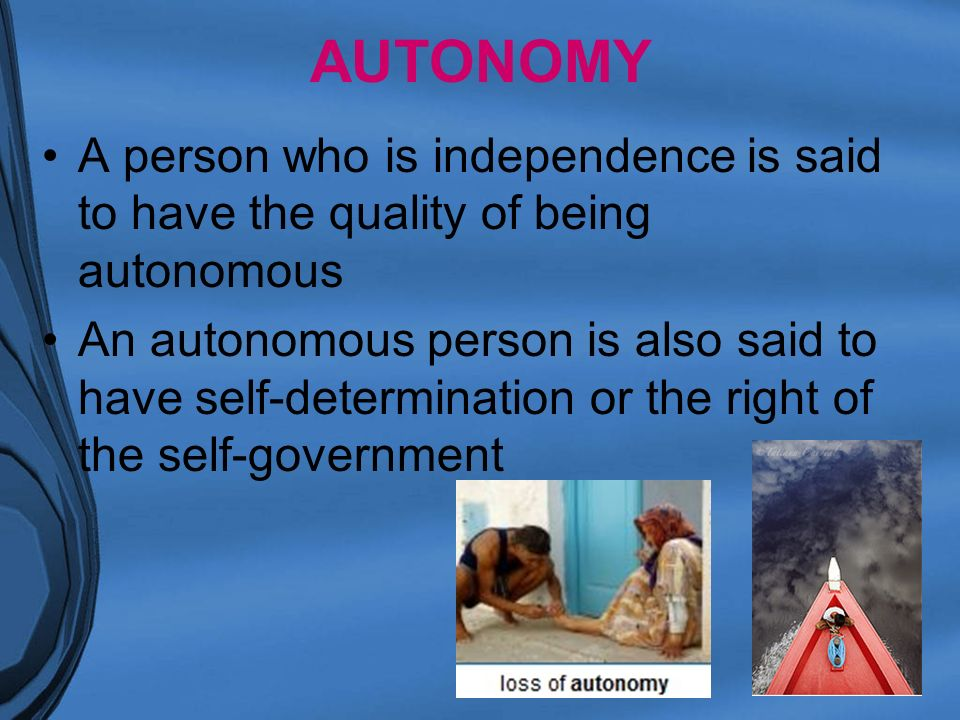 autonomy and independence in social care Supporting patient autonomy is critical  science social  that respect for patients' autonomy in health care settings was positively.