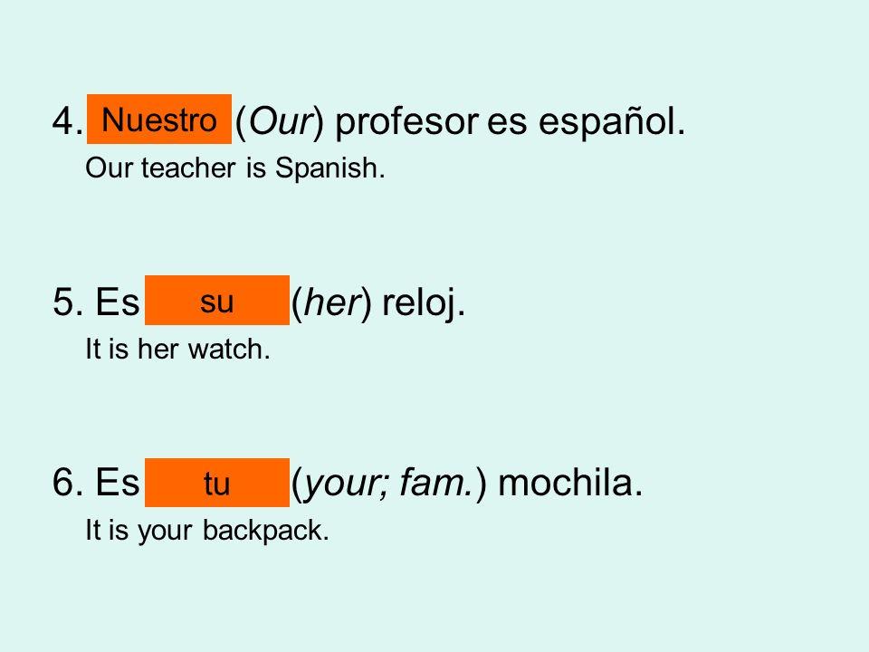 4. ______ (Our) profesor es español.