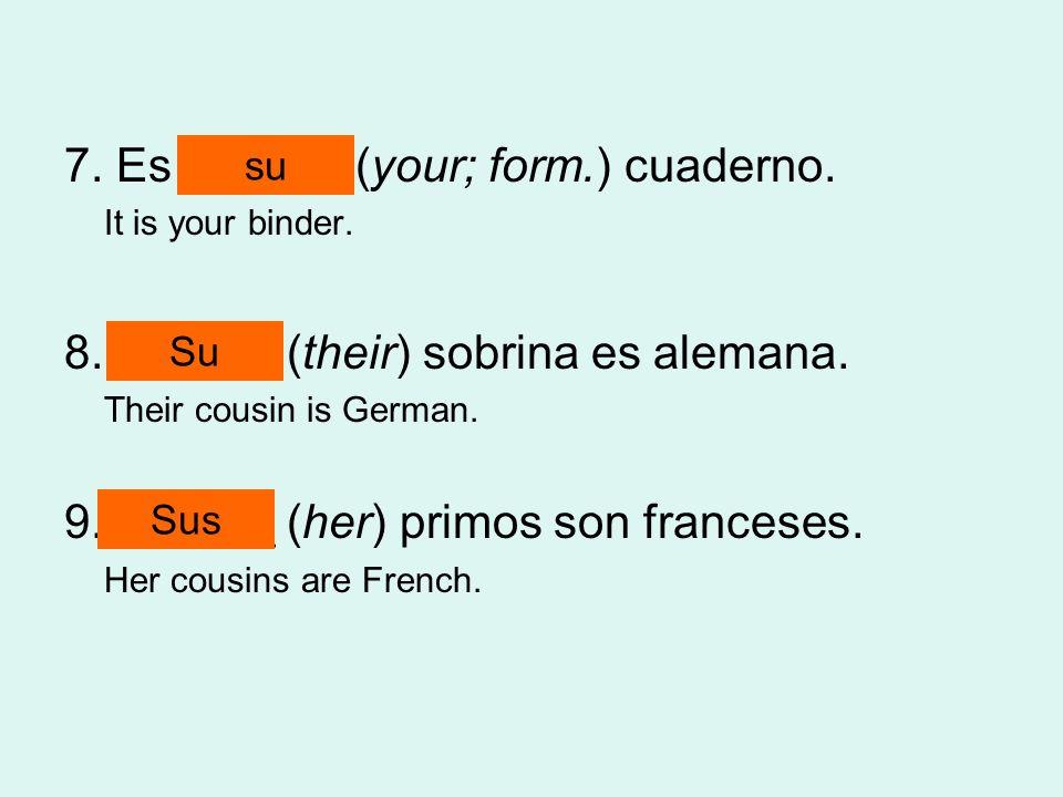 7. Es ______ (your; form.) cuaderno.