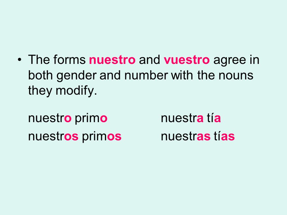 The forms nuestro and vuestro agree in both gender and number with the nouns they modify.