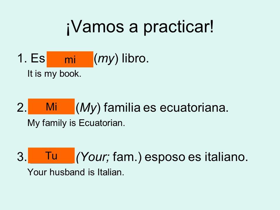 ¡Vamos a practicar! 1. Es ______ (my) libro.