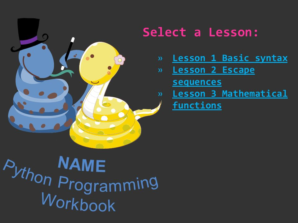 NAME Python Programming Workbook Select a Lesson: - ppt