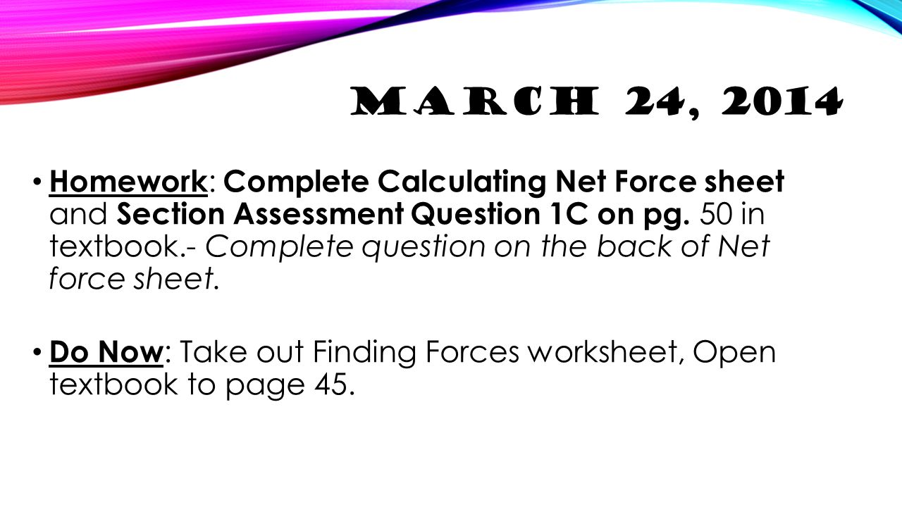 Worksheets Calculating Net Force Worksheet march 24 2014 homework complete calculating net force sheet and section assessment question 1c on pg 50 in textbook complete