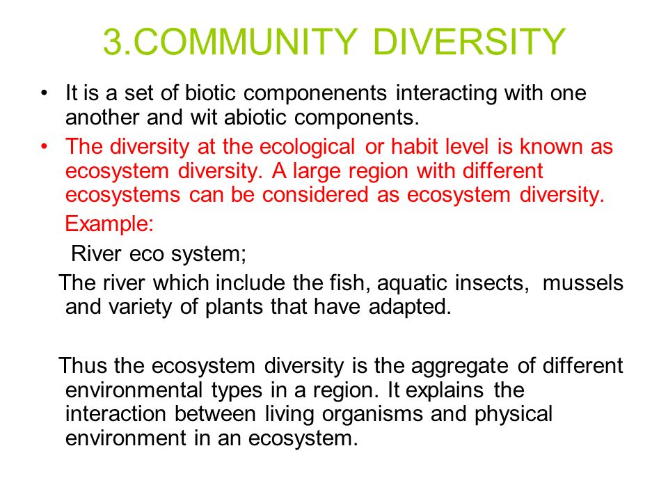 3.COMMUNITY DIVERSITY It is a set of biotic componenents interacting with one another and wit abiotic components.