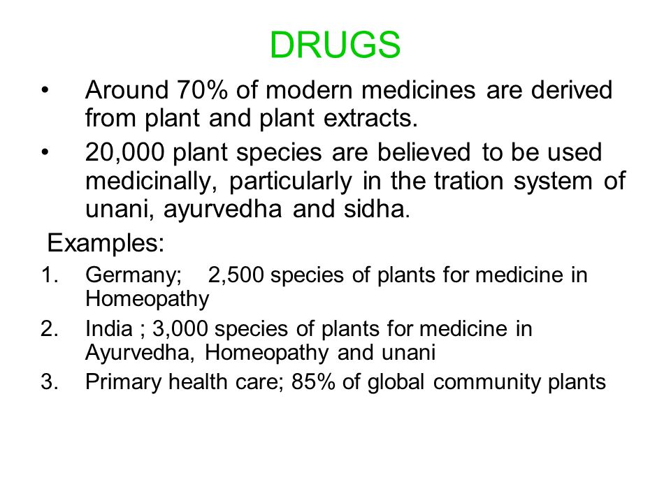 DRUGS Around 70% of modern medicines are derived from plant and plant extracts.