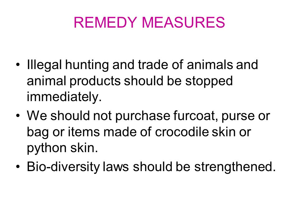 REMEDY MEASURES Illegal hunting and trade of animals and animal products should be stopped immediately.