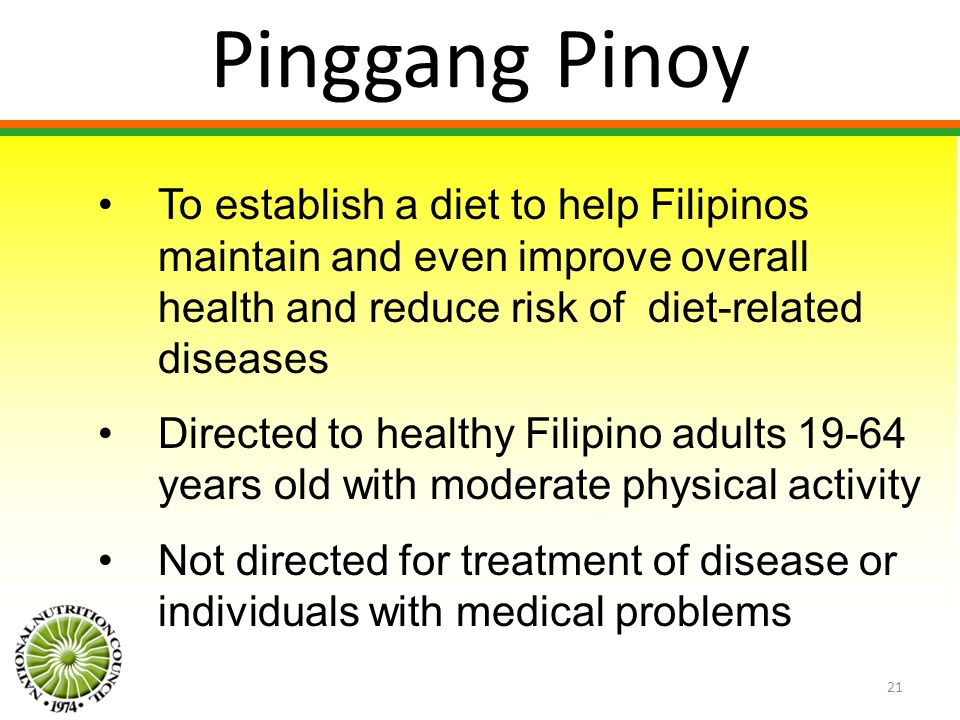 Pinggang Pinoy To establish a diet to help Filipinos maintain and even improve overall health and reduce risk of diet-related diseases.