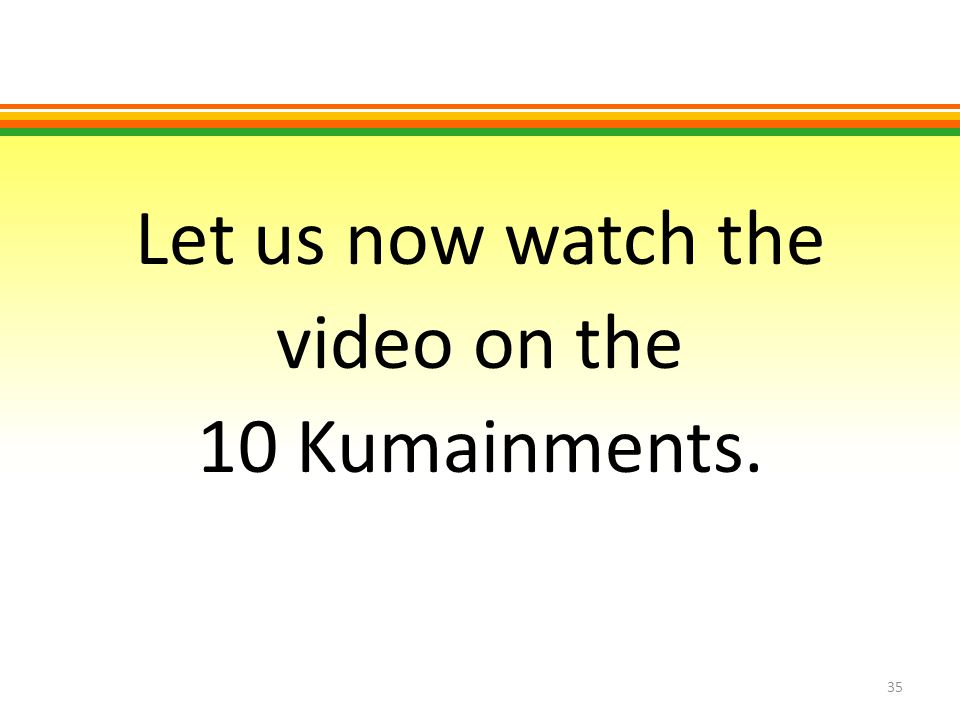 Let us now watch the video on the 10 Kumainments.