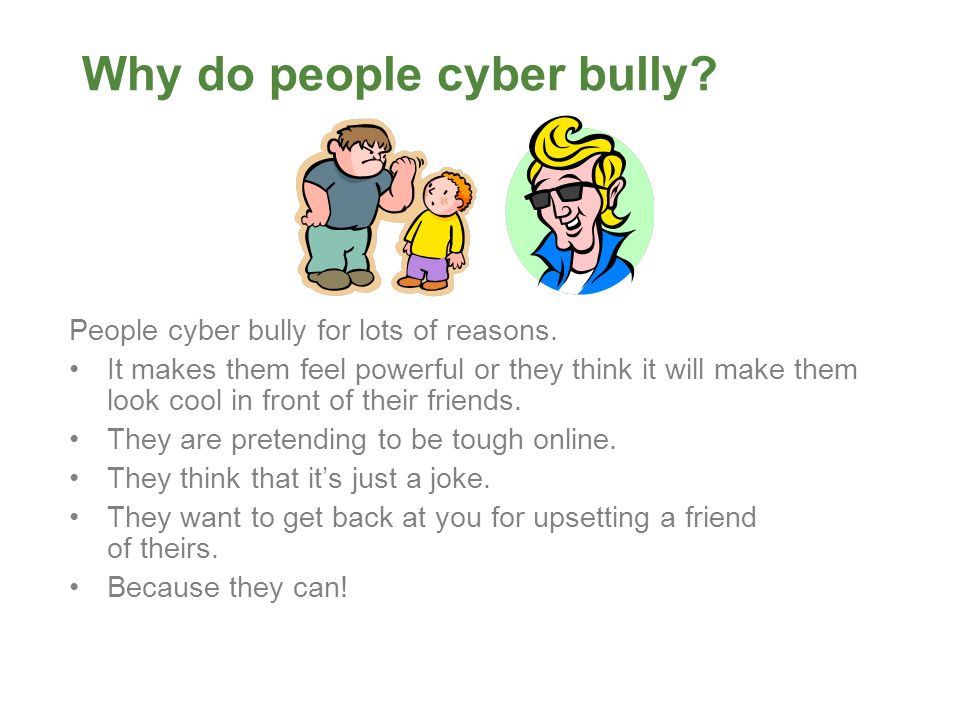 why do people cyberbully 11 facts about cyber bullying welcome to dosomethingorg , a global movement of 6 million young people making positive change, online and off the 11 facts you want are below, and the sources for the facts are at the very bottom of the page.