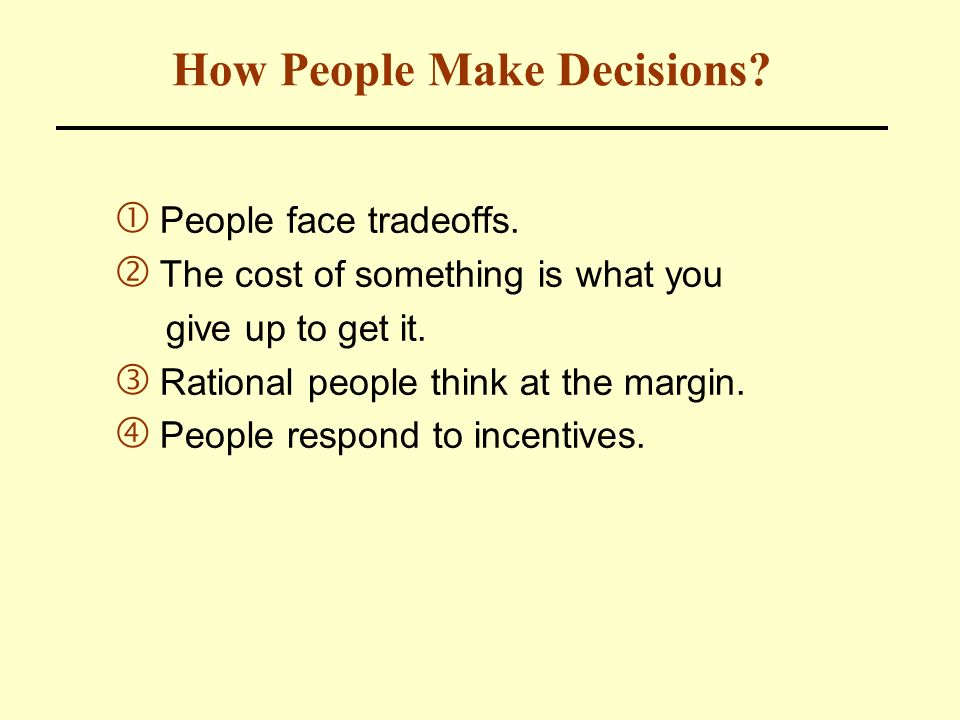 making rational decisions at the margin means that people Information, experience, and knowledge inform decision-making but do not eliminate uncertainty rational decisions occur at the margin all-or-nothing decisions are extremely rare.