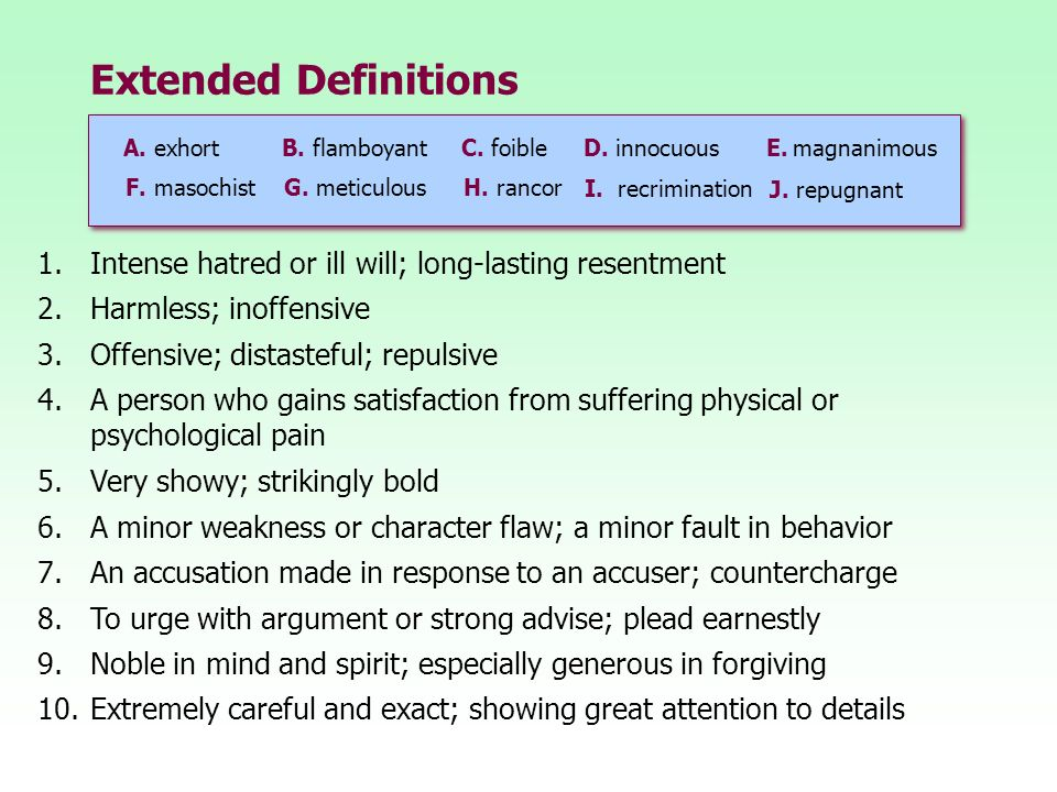 Superb Extended Definitions A. Exhort B. Flamboyant C. Foible. D. Innocuous.