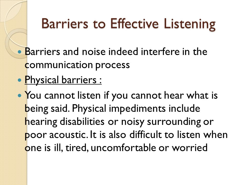 2 physiological barriers of listening are Psychological barriers to communication  some of these barriers are obvious eg a physical disability like deafness while some are more subtle and difficult to .