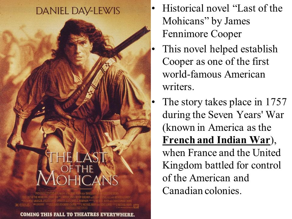 an analysis of last of the mohicans a novel by james fennimore cooper Cooper starts us out with a bang if by bang we mean historical and geographical setting explained in detail we're smack dab in the middle of the french and indian war, and we're kicking around upstate new york two pretty sisters named cora and alice are trying to reach their father munro, who commands fort william henry.
