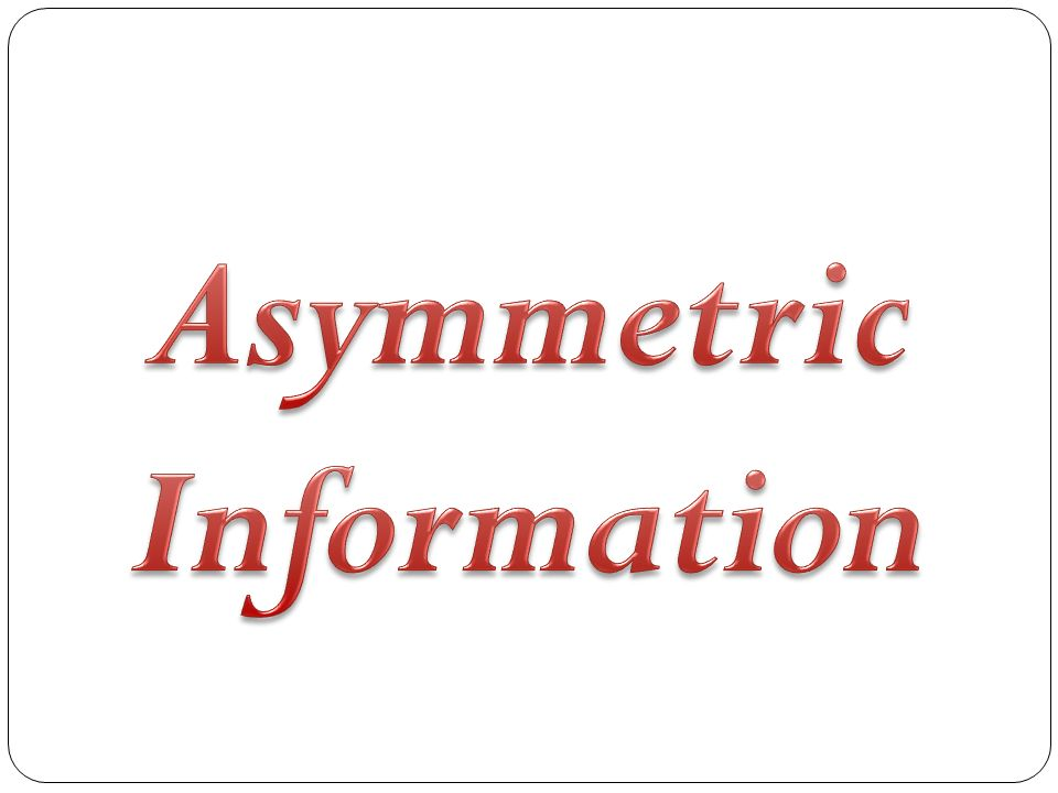 asymmetric information Information asymmetry is a theory from economics it says that in a contract the two parties of the conract do not have the same information information economics is.