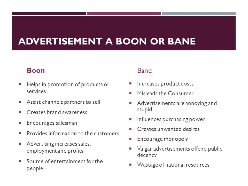 advertisement a bane or boon Media: bane or boon bane or boon is an age old debate on any topic and the dual nature of media is summed up in this advertisement i once saw on a chicago.