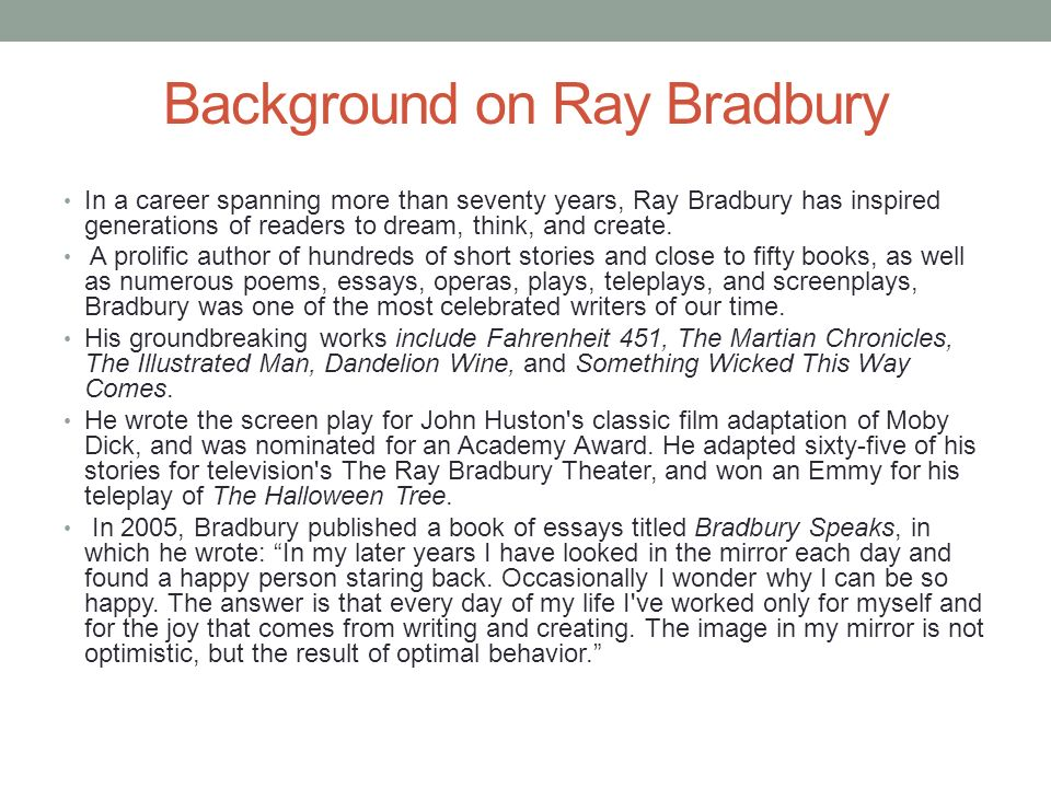 ray bradbury research paper essay example Free ray bradbury papers, essays, and research papers  since the age of  eleven bradbury was interested in writing book and novels he received  education.