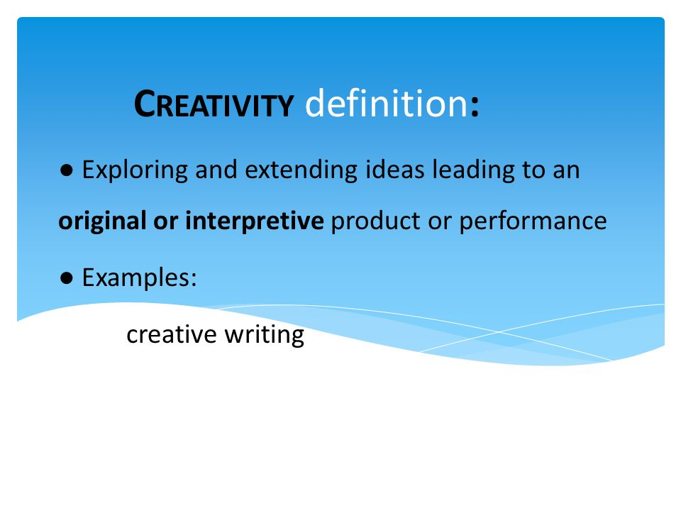 creative writing definition In the writing of thomas hobbes, imagination became a key element of human cognition this investigation identifies a definition of creative work.