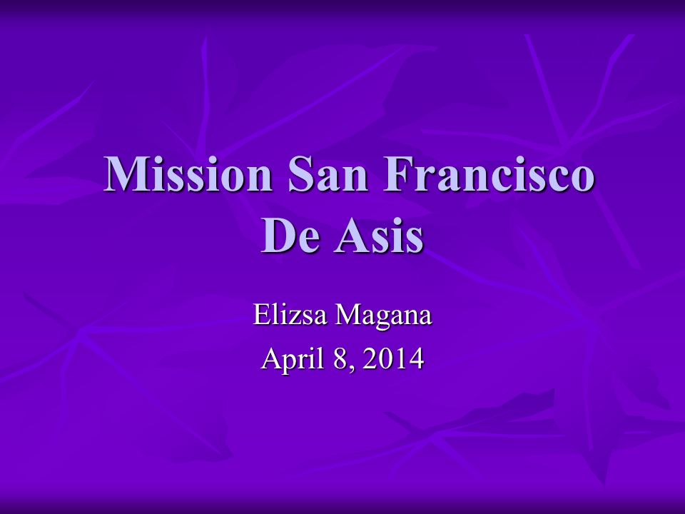 Mission San Francisco De Asis - ppt download