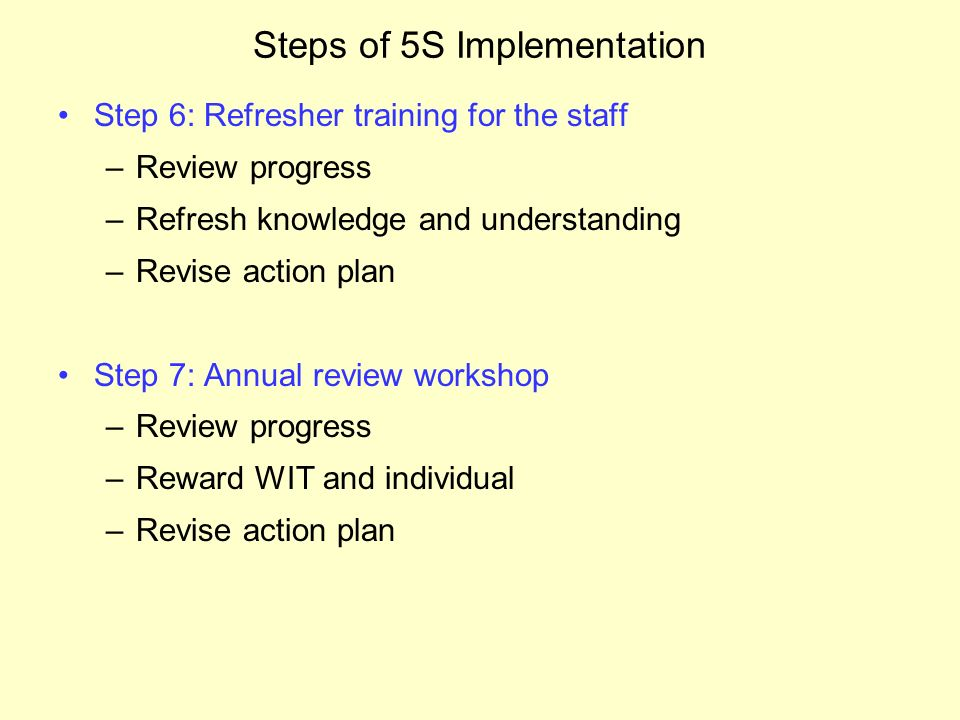 basic knowledge of 5s implementation The most common mistake companies make when implementing 5s is the failure to train adequately at the outset upper management and other members of the steering group must have a working knowledge of 5s this starts with a thorough review of the 5s program, implementation methods, team concepts.