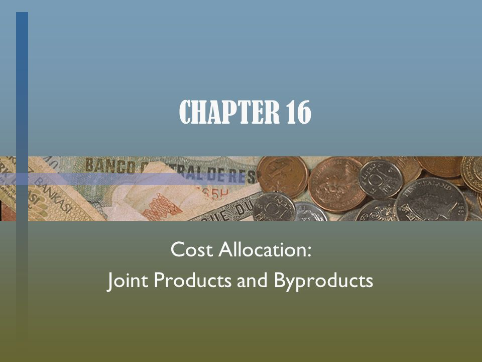 cost allocation joint products and byproducts Joint products and by-products joint costs o when this method is used joint products are multiplied by their weight factors prior to allocation of joint costs.