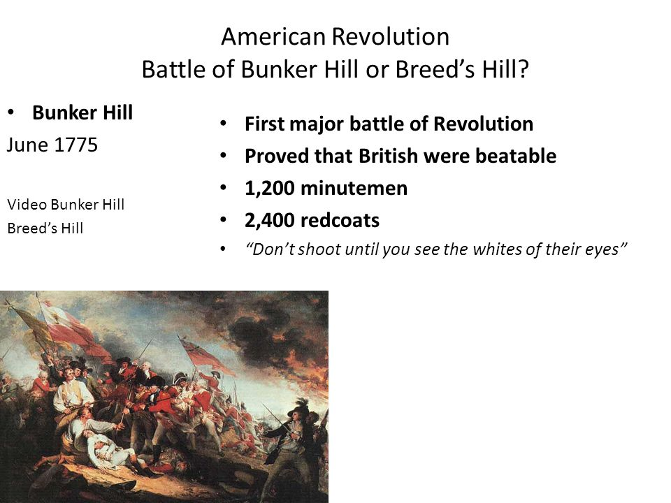 the effect of battle on breeds hill on the american revolution We have heard of bunker hill and the effect of it in the creation of  this was the battle of breeds hill innit  british soldiers, american revolution.