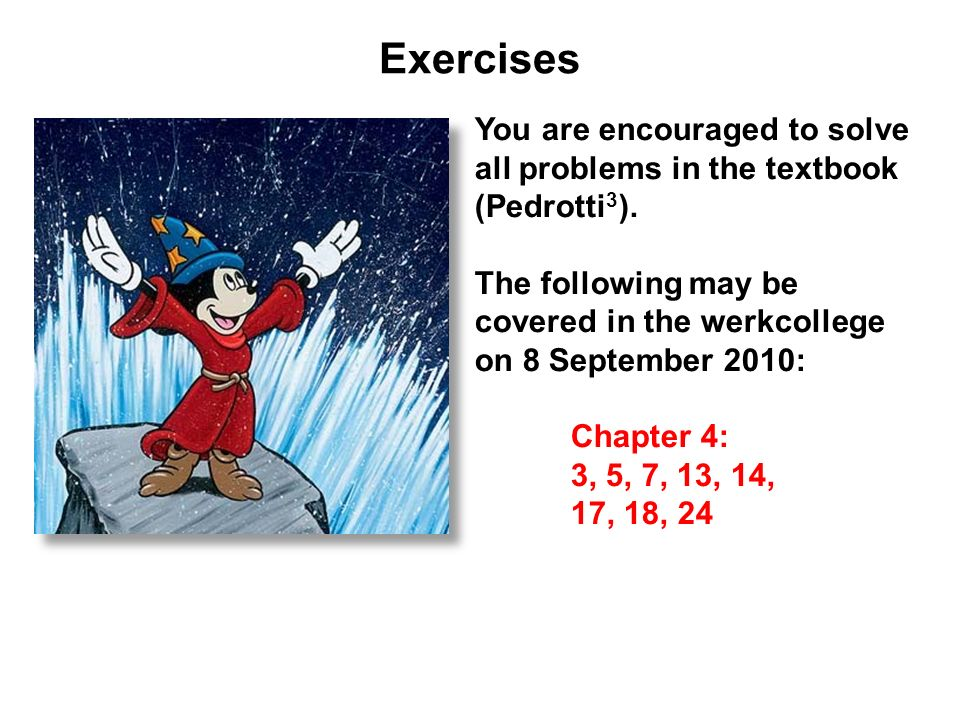 Exercises You are encouraged to solve all problems in the textbook (Pedrotti3). The following may be covered in the werkcollege on 8 September 2010:
