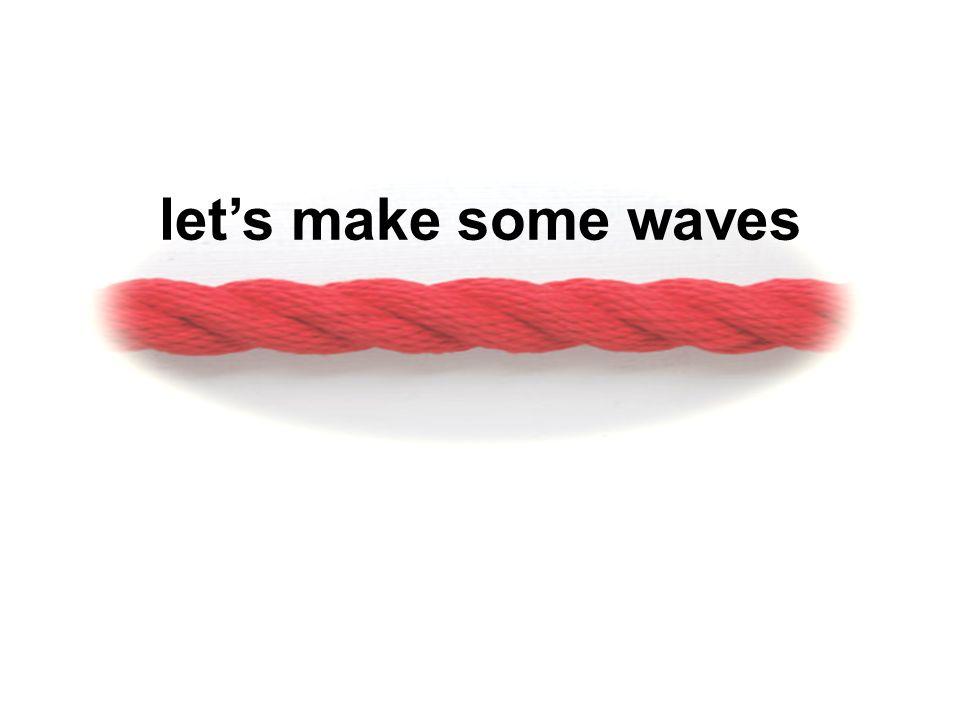 let's make some waves