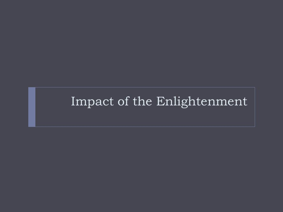 effects of the enlightenment on the Is the legacy of the enlightenment relevant in the 21st-century to me  placing  education in such a straightjacket is having a major impact on.