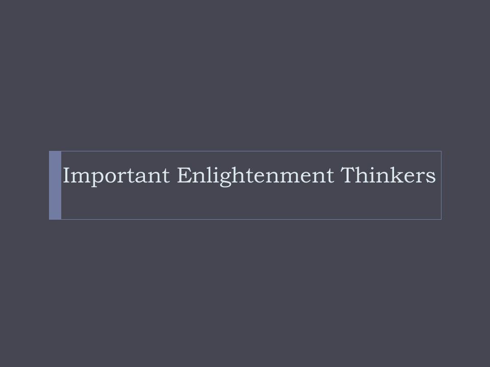 """the enlightenment of 18th century thinkers The heart of the eighteenth century enlightenment is the loosely organized activity of prominent french thinkers of the mid-decades of the eighteenth century, the so-called """"philosophes""""(eg, voltaire, d'alembert, diderot, montesquieu."""