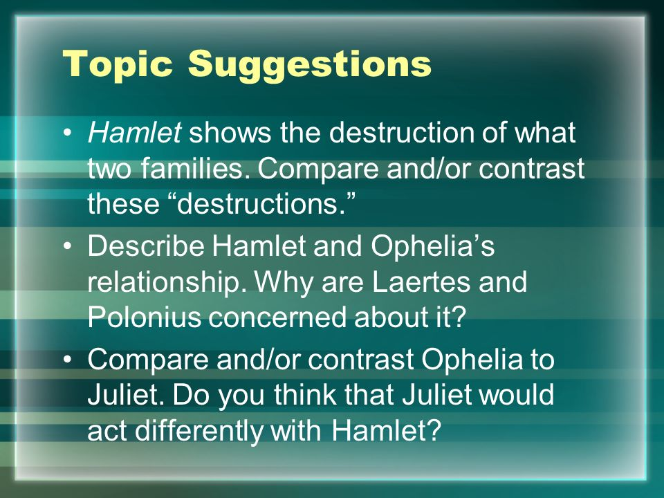 a comparison of hamlet horatio and ophelia Character foils in hamlet laertes is very shallow and hamlet is a genius in comparison horatio character analysis (hamlet) ophelia character analysis.