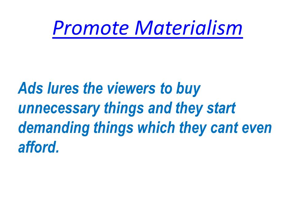 does advertising encourage materialism The effects of television advertising on materialism, parent-child conflict, and unhappiness: a review of research.