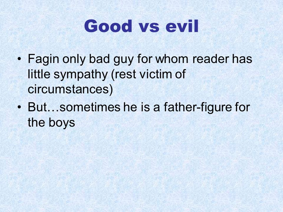oliver twist good vs evil Oliver twist study guide contains a  there were a good many  fagin, bumble, and the problem of evil in dickens' oliver twist dickens's.