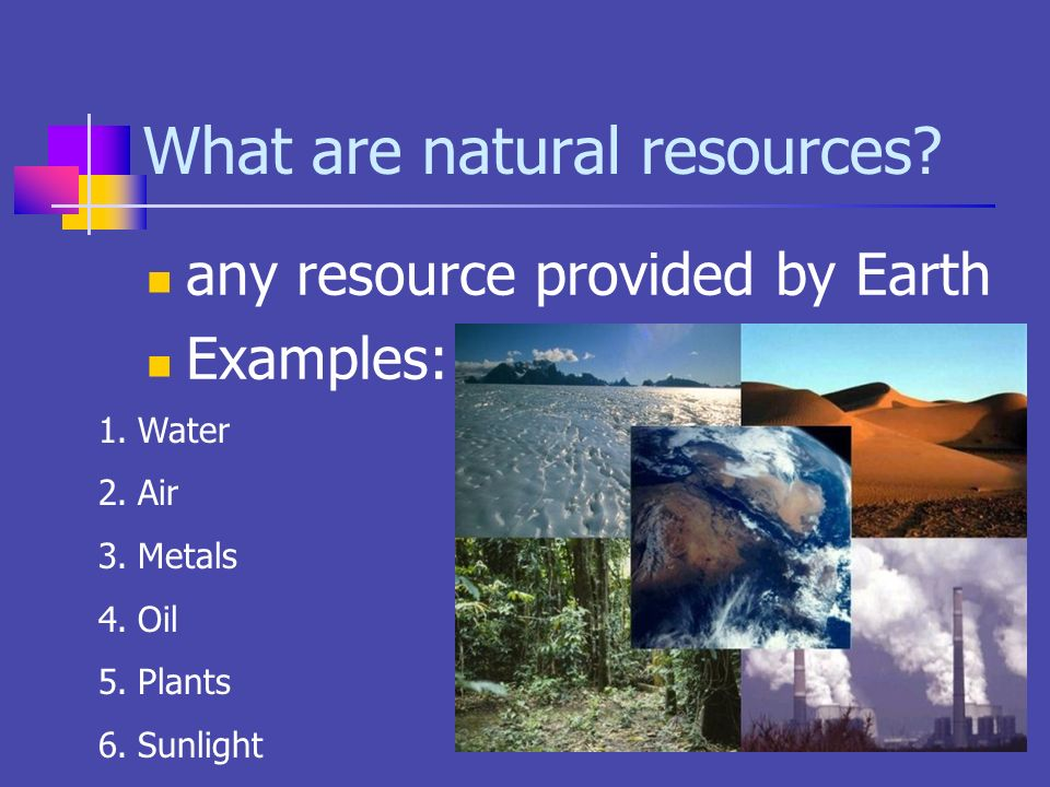 earth s natural resource water Learn that the earth is composed of several natural resources including plants, animals, rocks, and fossil fuels learn that materials important to humans are made of these natural resources categorize common things we throw in the trash according to the resource from which they are made.