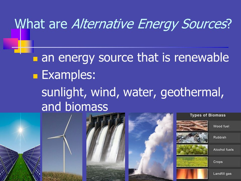 alternative energy the source of the