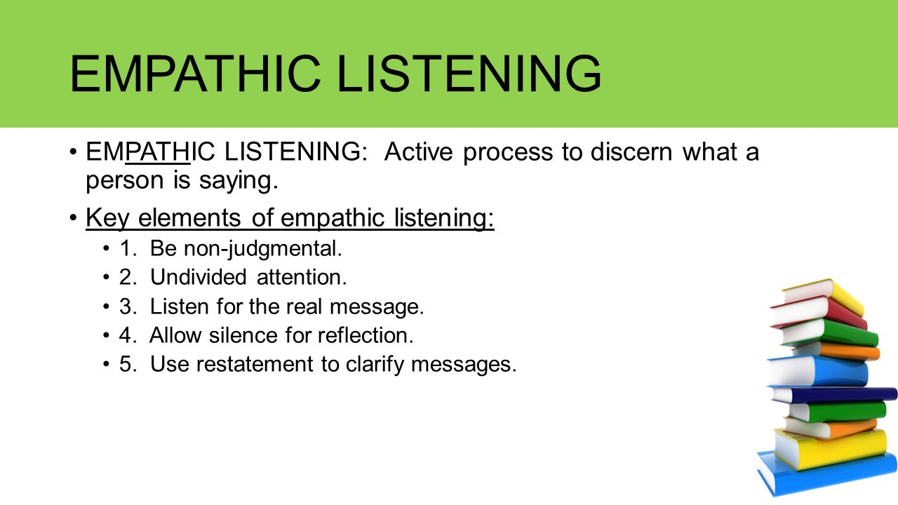empathetic listening Study after study has shown that listening is critical to leadership effectiveness so, why are so few leaders good at it too often, leaders seek.